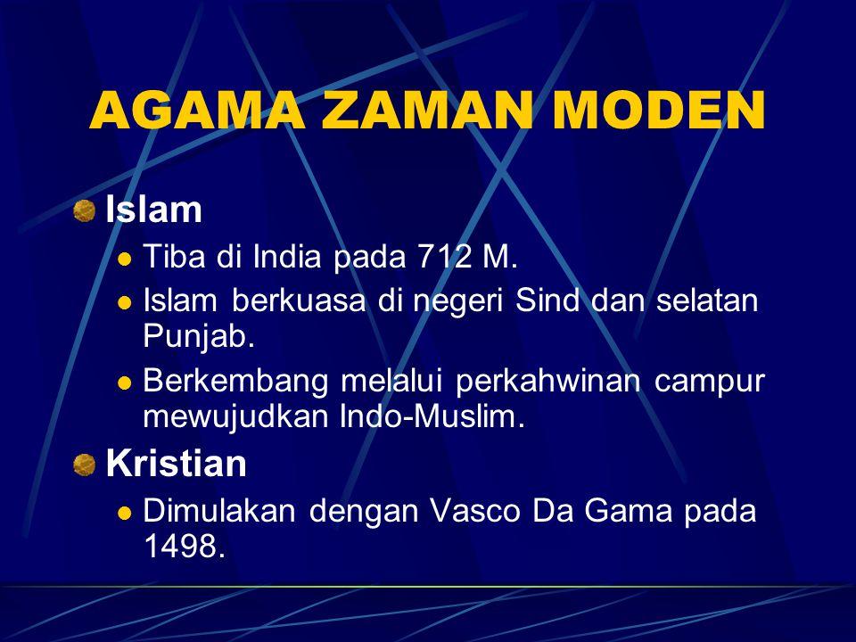AGAMA ZAMAN MODEN Islam Tiba di India pada 712 M. Islam berkuasa di negeri Sind dan selatan Punjab. Berkembang melalui perkahwinan campur mewujudkan I
