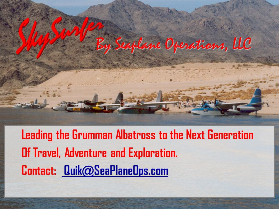 By Seaplane Operations, LLC Leading the Grumman Albatross to the Next Generation Of Travel, Adventure and Exploration.
