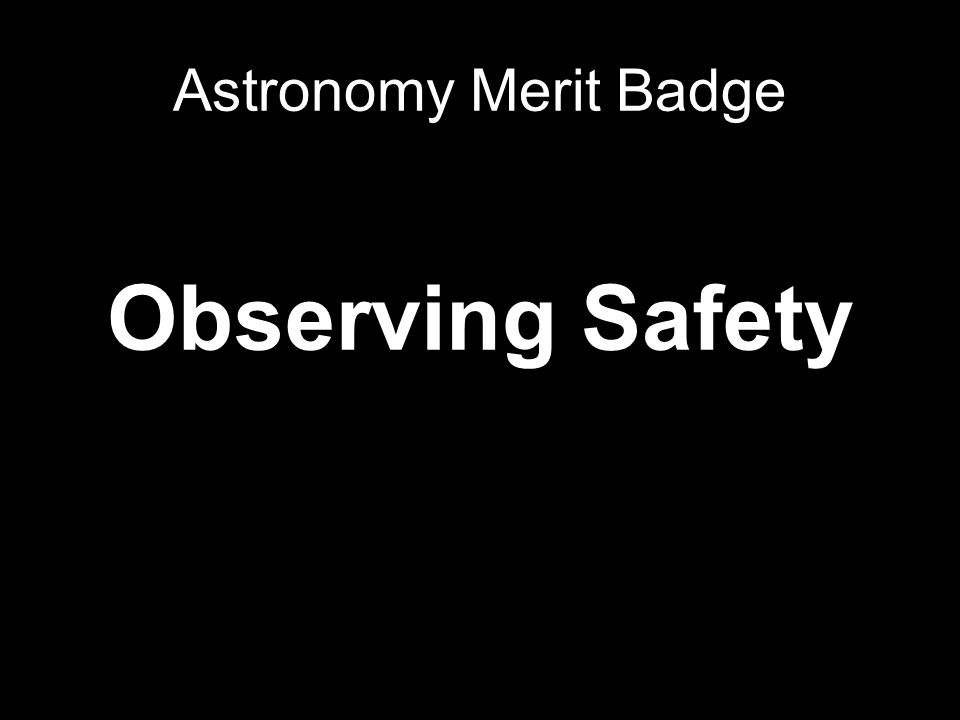 Observing Safety Astronomy Merit Badge
