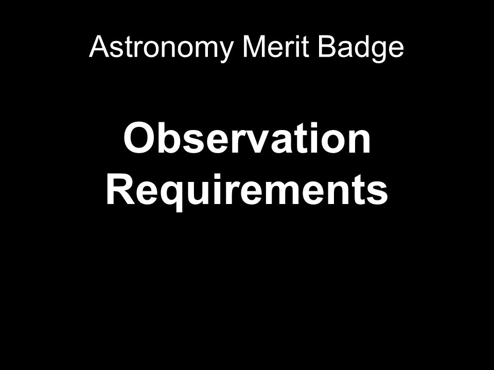 Observation Requirements Astronomy Merit Badge