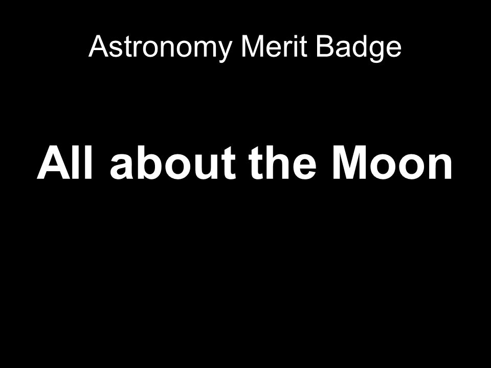 All about the Moon Astronomy Merit Badge