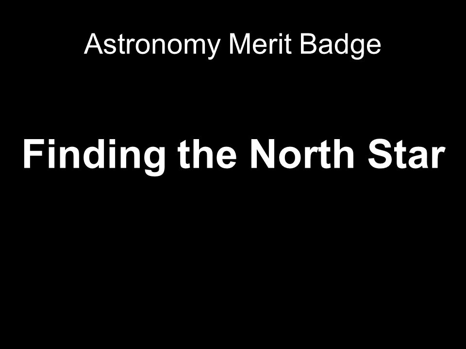 Finding the North Star Astronomy Merit Badge