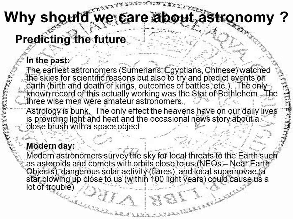 Predicting the future In the past: The earliest astronomers (Sumerians, Egyptians, Chinese) watched the skies for scientific reasons but also to try a