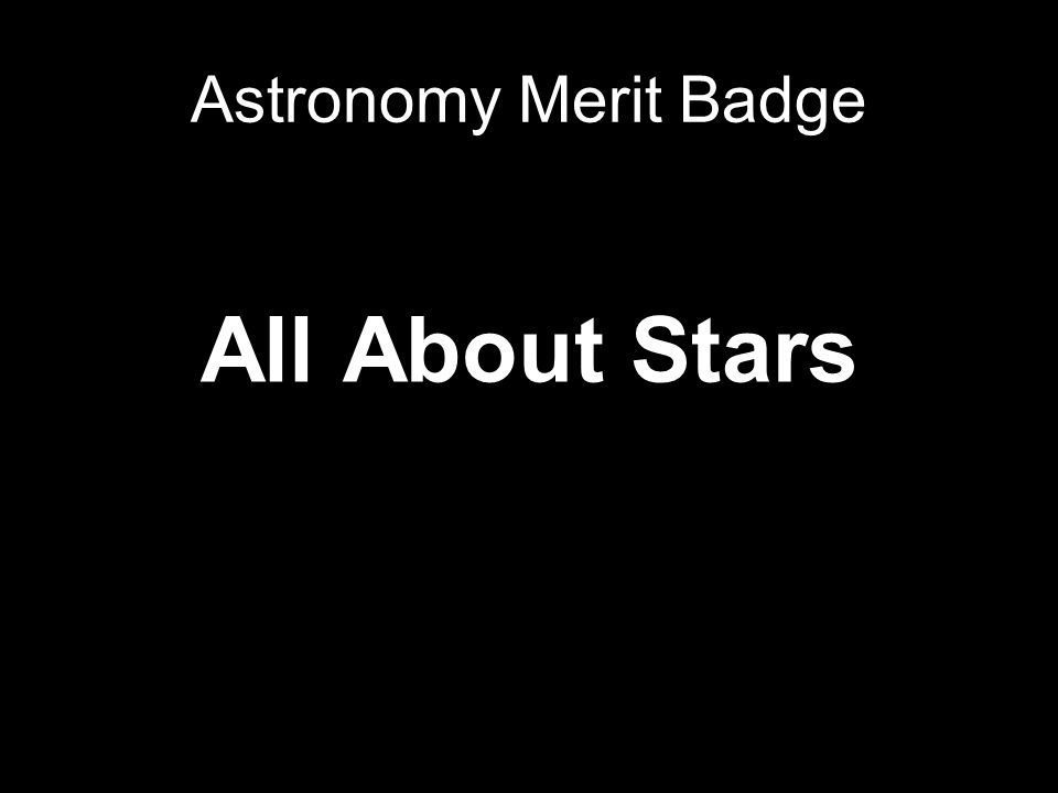 All About Stars Astronomy Merit Badge