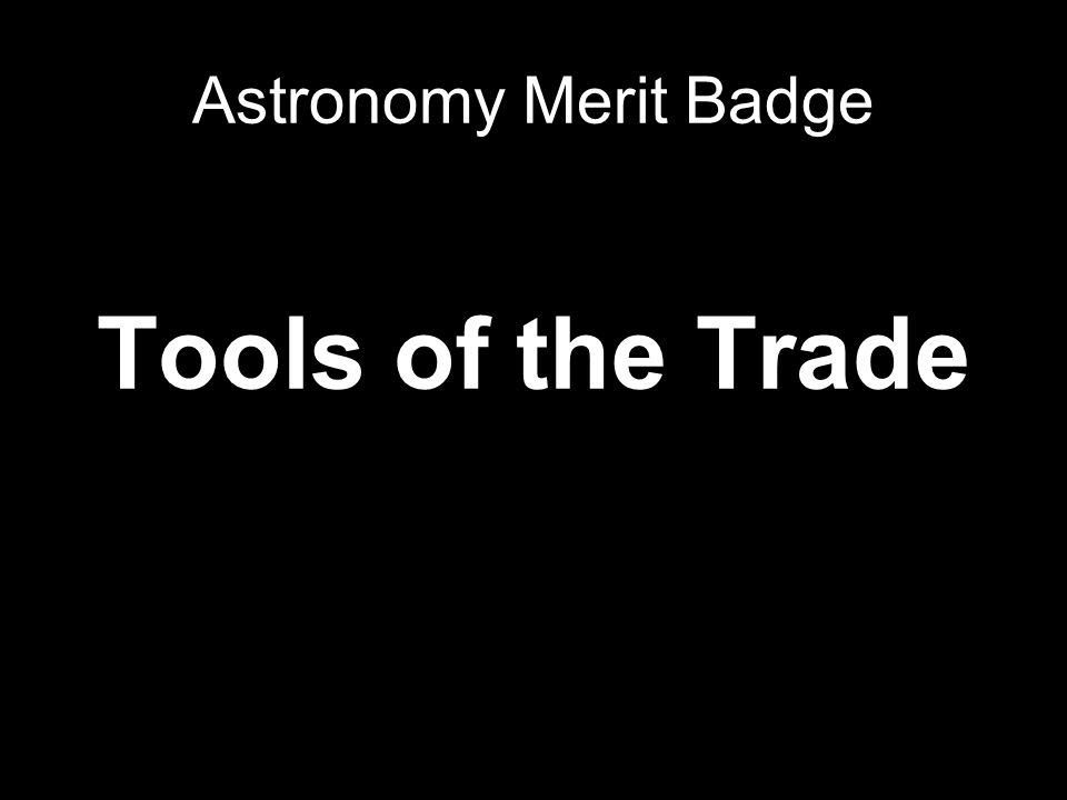 Tools of the Trade Astronomy Merit Badge