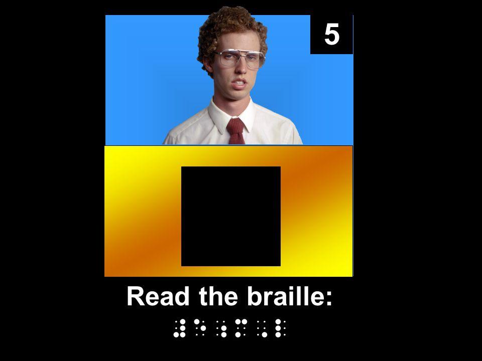 5 Read the braille: #e;m,l