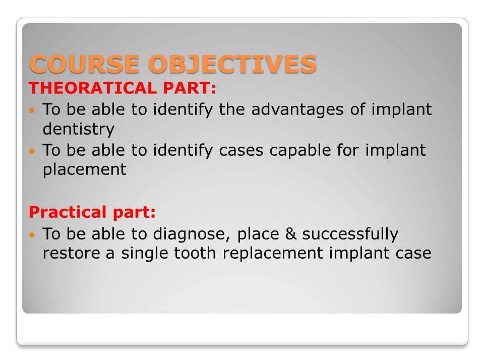 Implant Course map System components & step by step procedures Diagnosis & treatment planning Basic knowledge Then exam