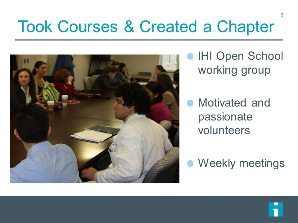 Took Courses & Created a Chapter IHI Open School working group Motivated and passionate volunteers Weekly meetings 3