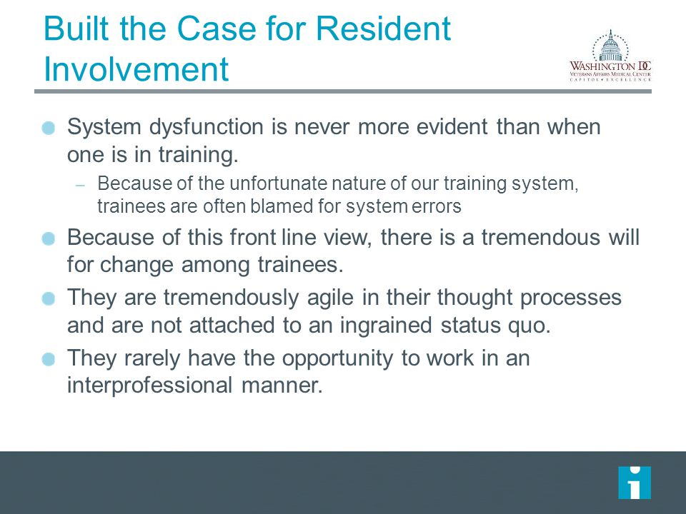 Built the Case for Resident Involvement System dysfunction is never more evident than when one is in training.