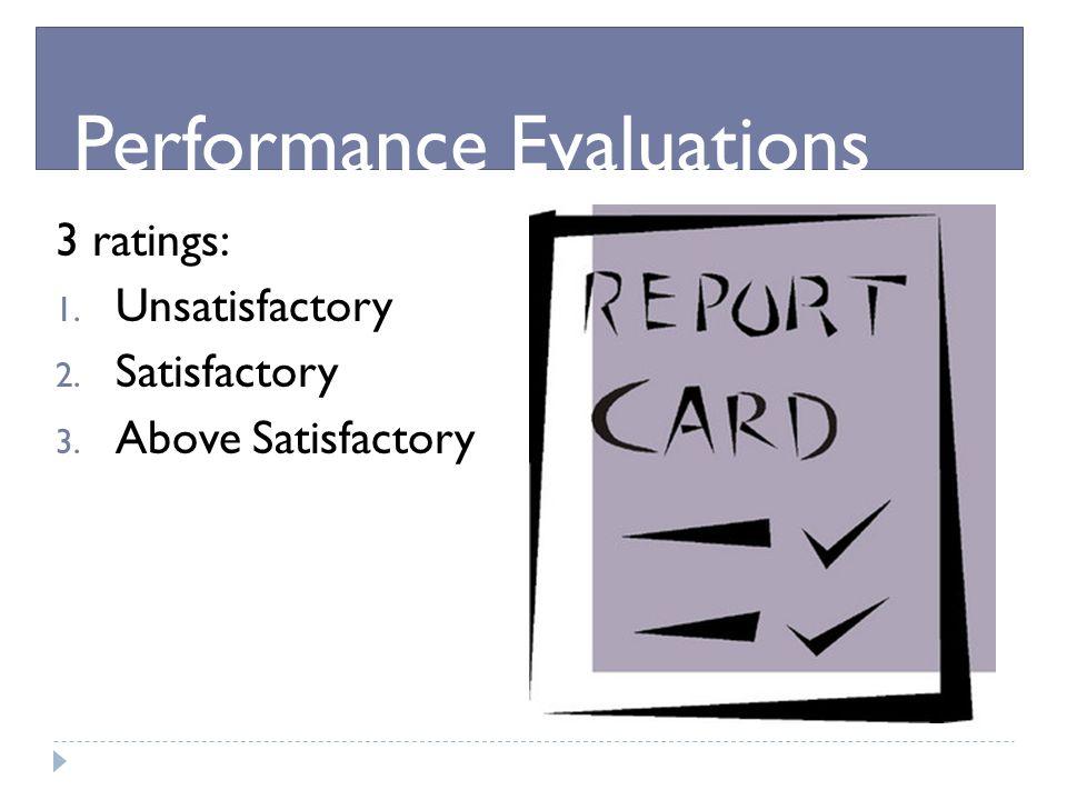 3 ratings: 1. Unsatisfactory 2. Satisfactory 3. Above Satisfactory Performance Evaluations