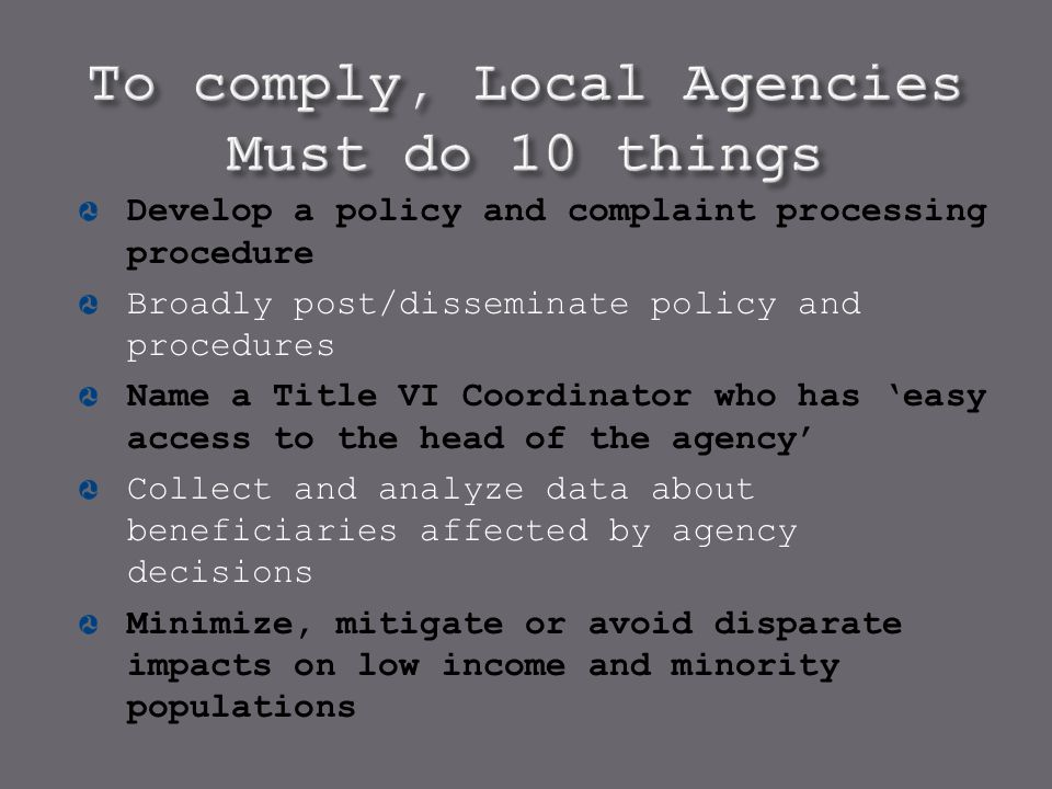 Develop a policy and complaint processing procedure Broadly post/disseminate policy and procedures Name a Title VI Coordinator who has 'easy access to