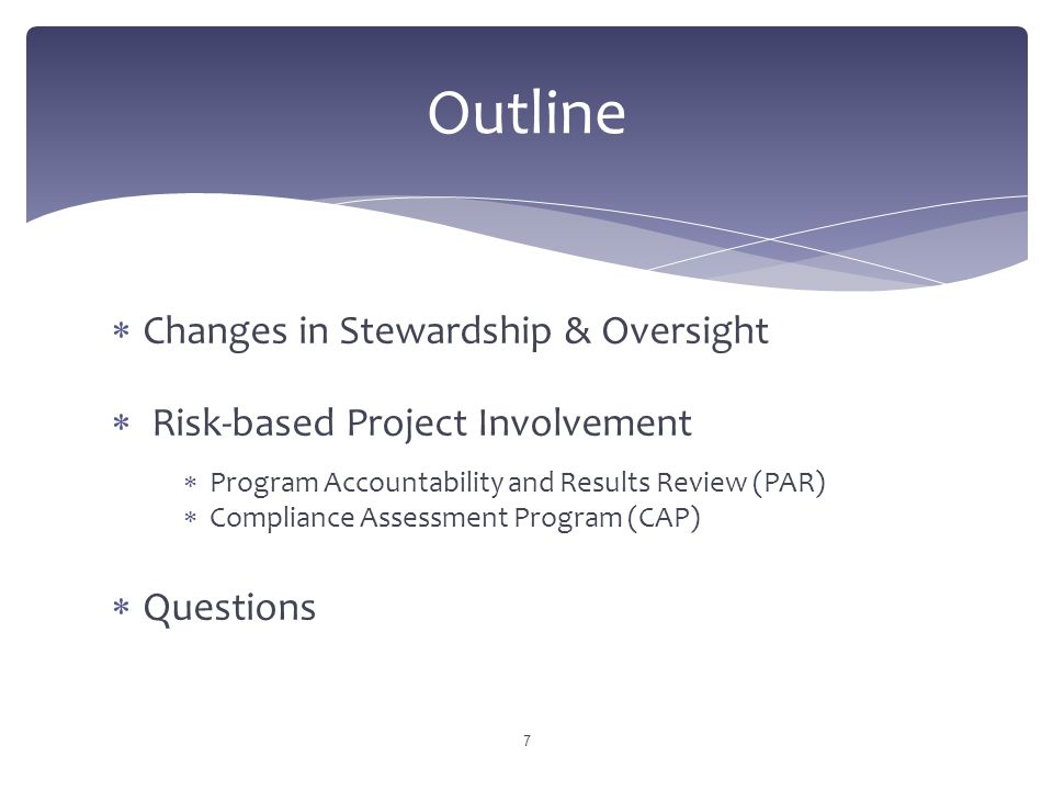  Changes in Stewardship & Oversight  Risk-based Project Involvement  Program Accountability and Results Review (PAR)  Compliance Assessment Progra