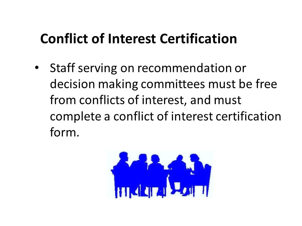Conflict of Interest Certification Staff serving on recommendation or decision making committees must be free from conflicts of interest, and must com