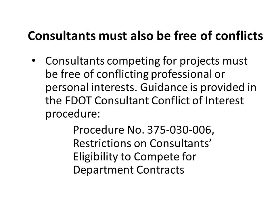 Consultants must also be free of conflicts Consultants competing for projects must be free of conflicting professional or personal interests. Guidance