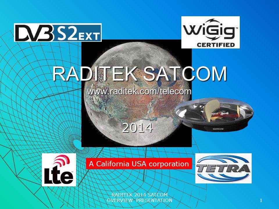 RADITEK SATCOM www.raditek.com/telecom 2014 1 RADITEK 2014 SATCOM OVERVIEW PRESENTATION A California USA corporation