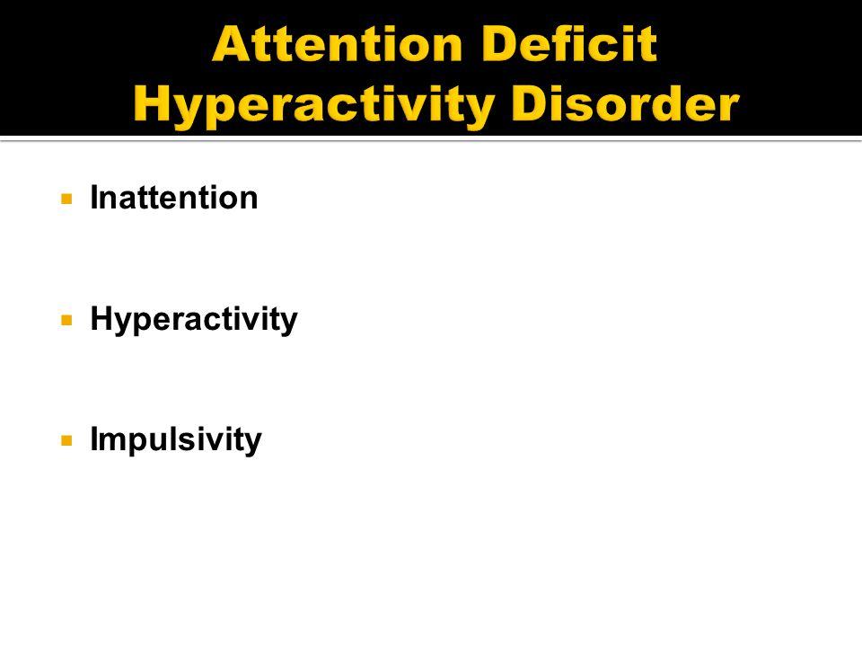  Inattention  Hyperactivity  Impulsivity