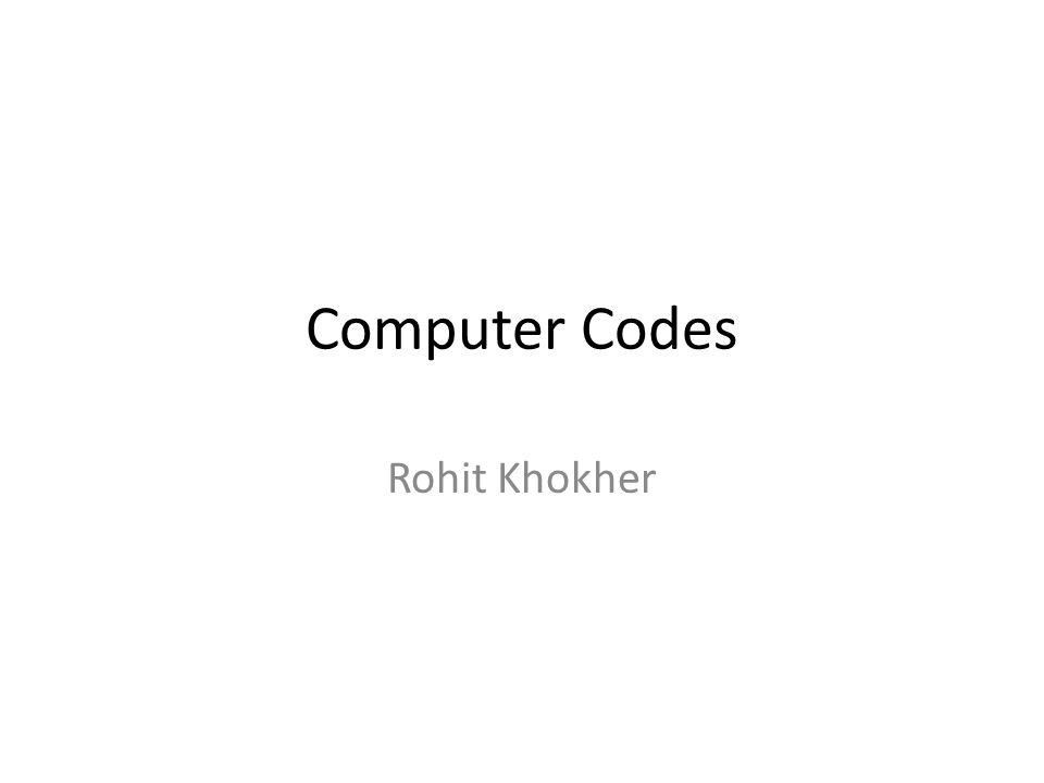 Computer Codes Data types NumericNonnumeric IntegerRealAlphabet A, B, C, …,Z a, b, c,…,z Digits 0,…,9 Special Characters +,-, /, *,~,`,!, @, #,$,%, ^, &, (, ),_ =,, :,;,., [,],{, }, …