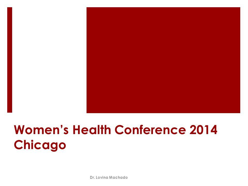 Women's Health Conference 2014 Chicago Dr. Lovina Machado