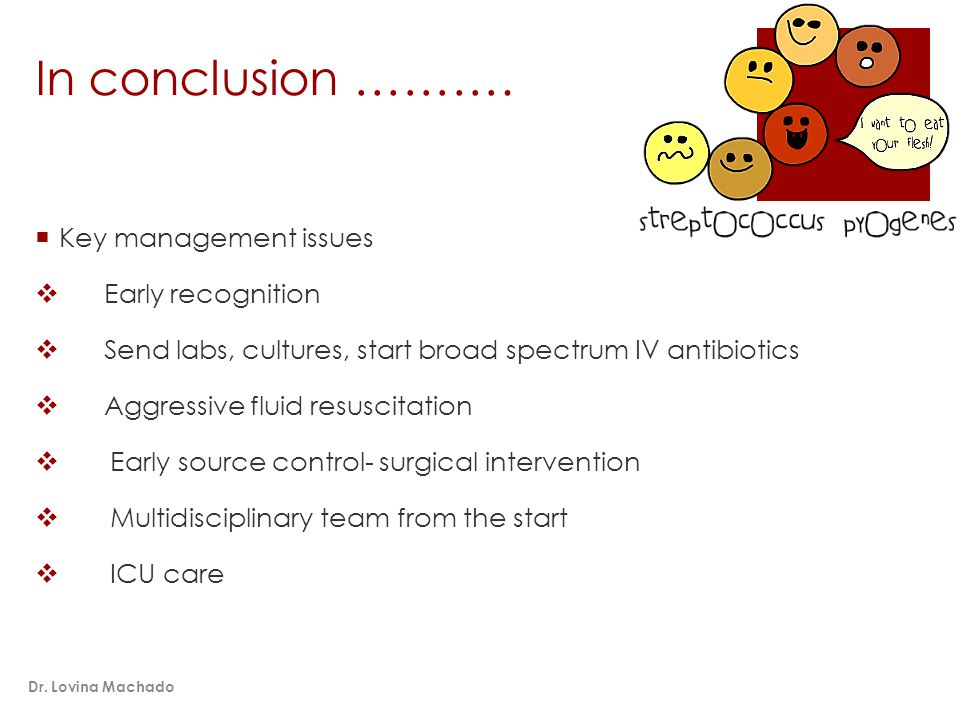 In conclusion ……….  Key management issues  Early recognition  Send labs, cultures, start broad spectrum IV antibiotics  Aggressive fluid resuscita