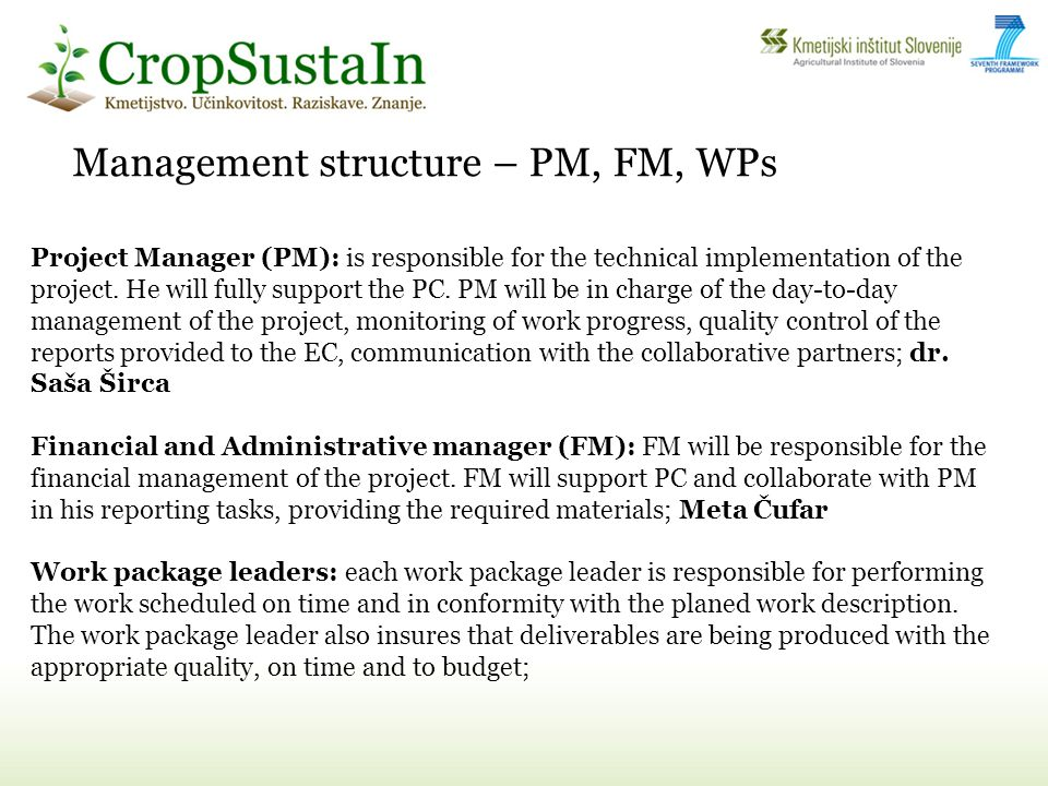 Management structure – PM, FM, WPs Project Manager (PM): is responsible for the technical implementation of the project.