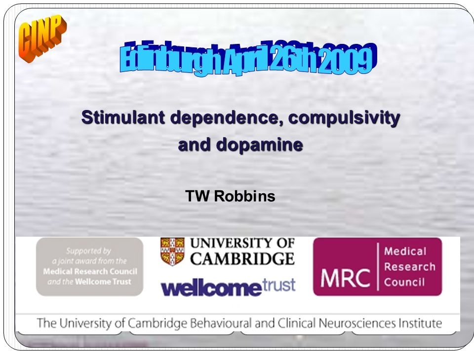 Stimulant dependence, compulsivity and dopamine TW Robbins CLARE HALL College for Advanced Study BCNI