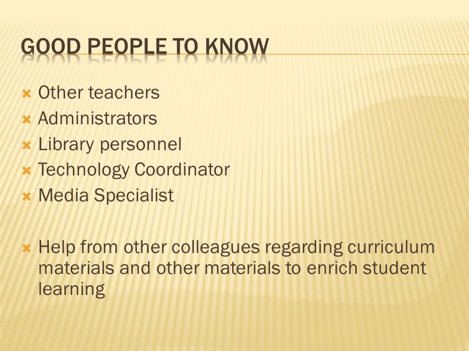  Other teachers  Administrators  Library personnel  Technology Coordinator  Media Specialist  Help from other colleagues regarding curriculum materials and other materials to enrich student learning
