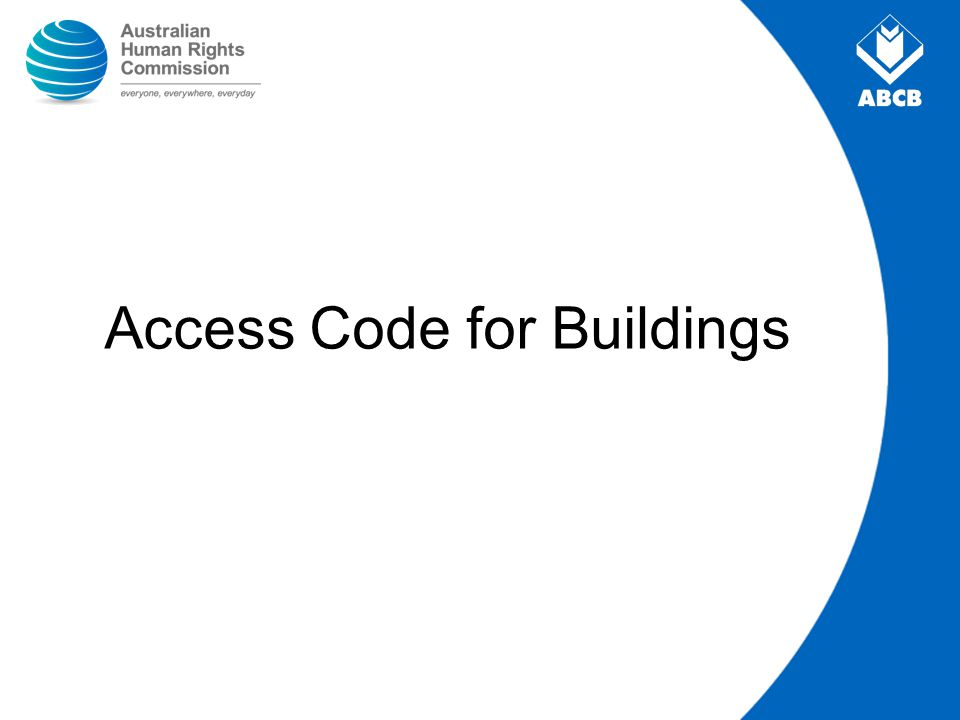Class 2 buildings Flats, apartments, units –Only to front door of units on one level (or on all levels served by a ramp or lift) and one of each type of room or space used in common such as laundry or BBQ area –Note BCA proposal is to cover all new Class 2 buildings