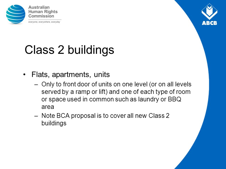 Class 2 buildings Flats, apartments, units –Only to front door of units on one level (or on all levels served by a ramp or lift) and one of each type
