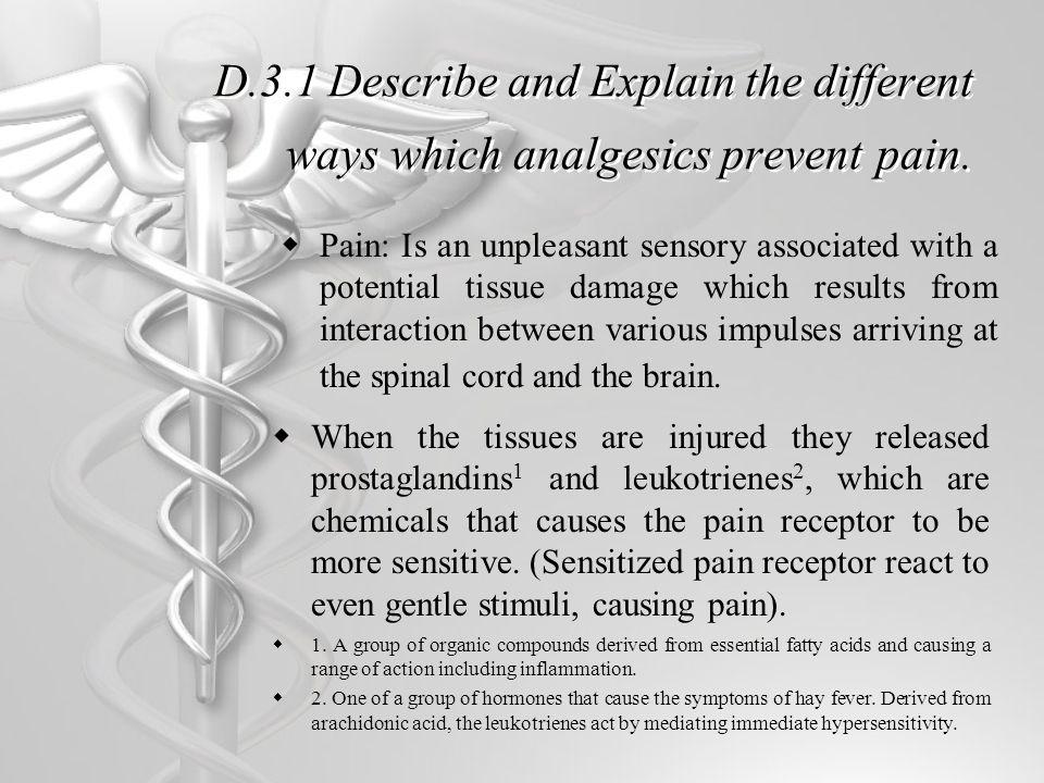 D.3.1 Describe and Explain the different ways which analgesics prevent pain.