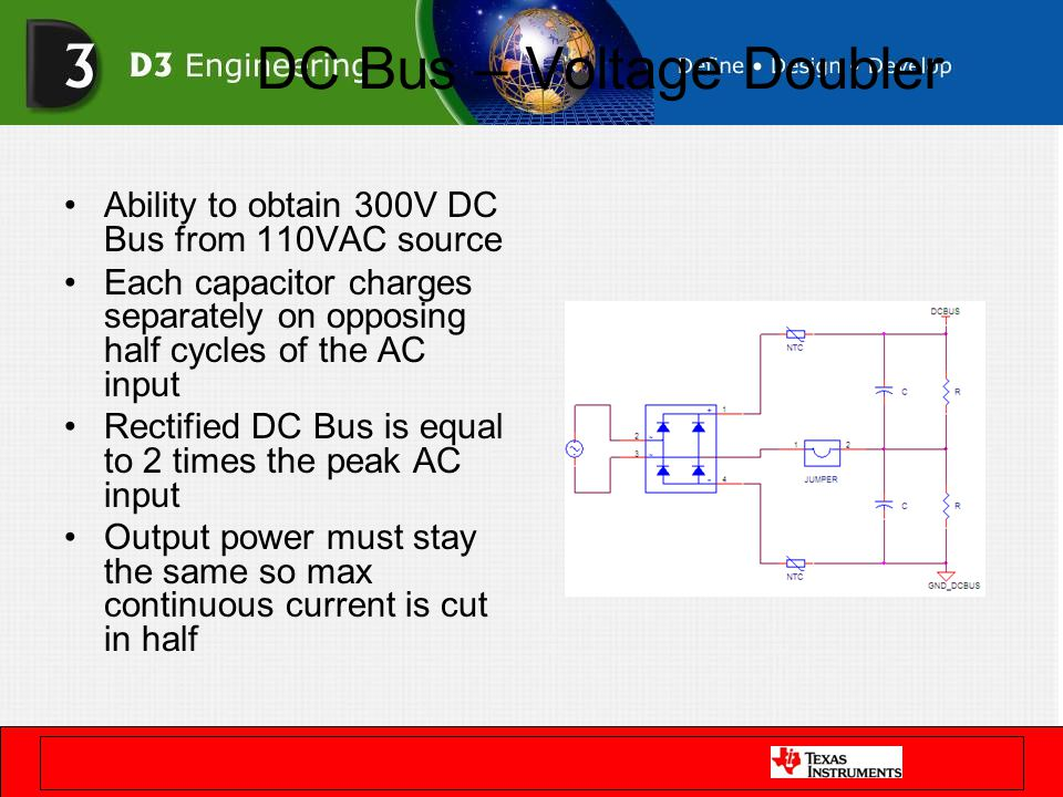 DC Bus – Voltage Doubler Ability to obtain 300V DC Bus from 110VAC source Each capacitor charges separately on opposing half cycles of the AC input Re