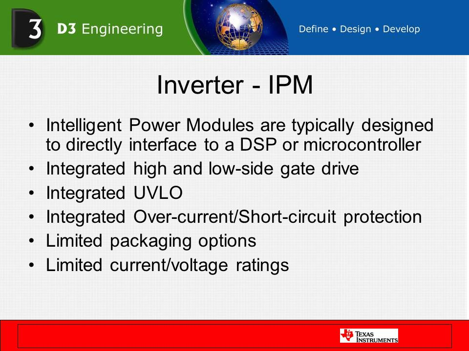 Inverter - IPM Intelligent Power Modules are typically designed to directly interface to a DSP or microcontroller Integrated high and low-side gate dr