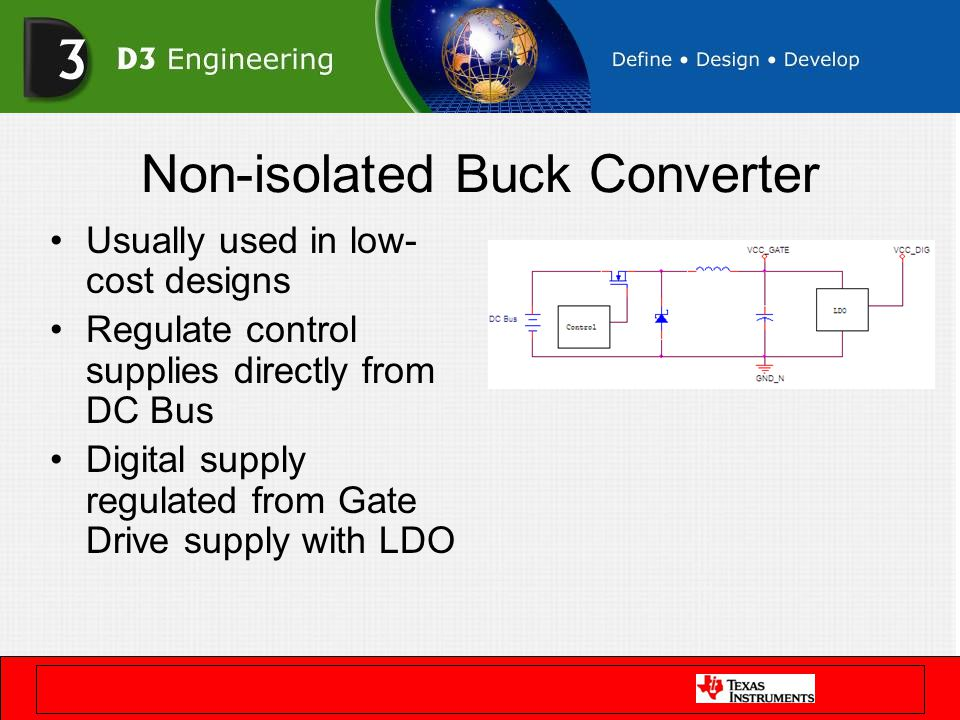 Non-isolated Buck Converter Usually used in low- cost designs Regulate control supplies directly from DC Bus Digital supply regulated from Gate Drive