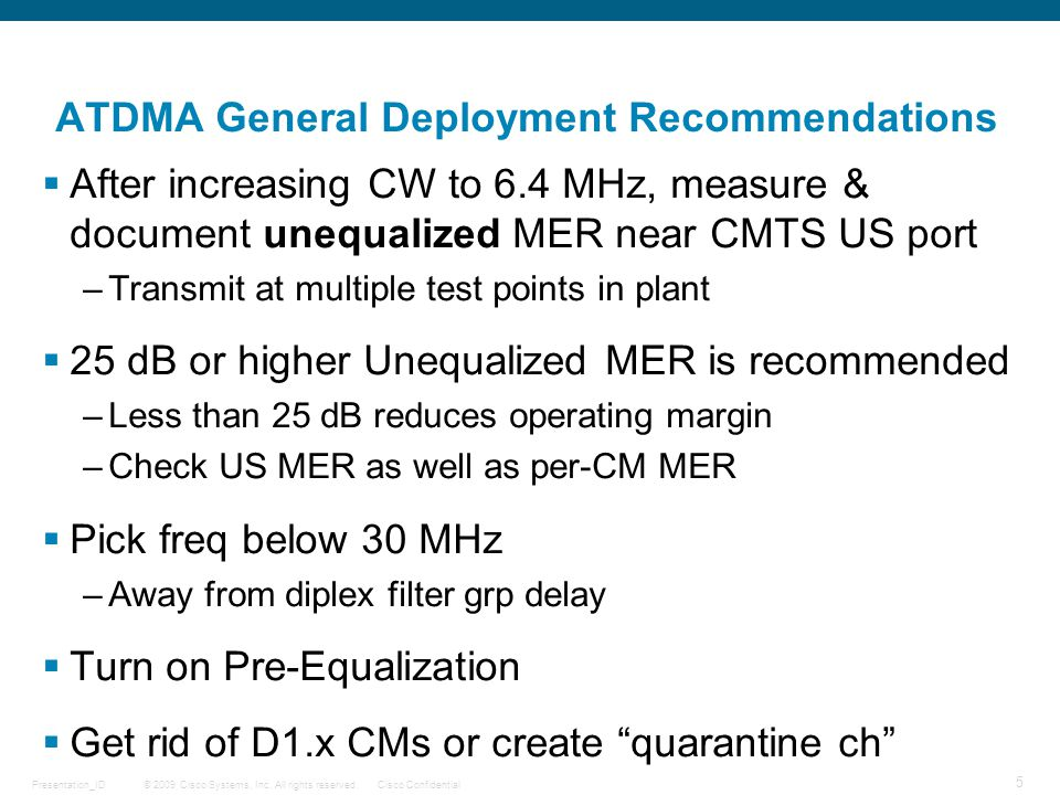 © 2009 Cisco Systems, Inc. All rights reserved.Cisco Confidential 5 Presentation_ID ATDMA General Deployment Recommendations  After increasing CW to