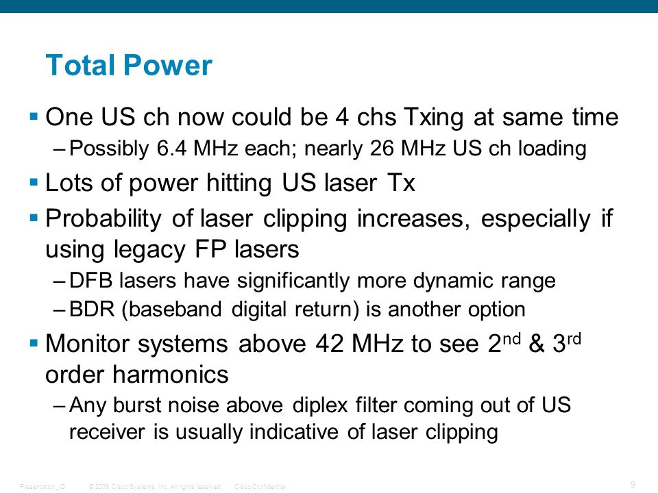 © 2009 Cisco Systems, Inc. All rights reserved.Cisco Confidential 9 Presentation_ID Total Power  One US ch now could be 4 chs Txing at same time –Pos