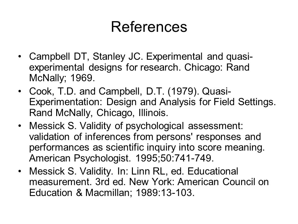 References Campbell DT, Stanley JC. Experimental and quasi- experimental designs for research.