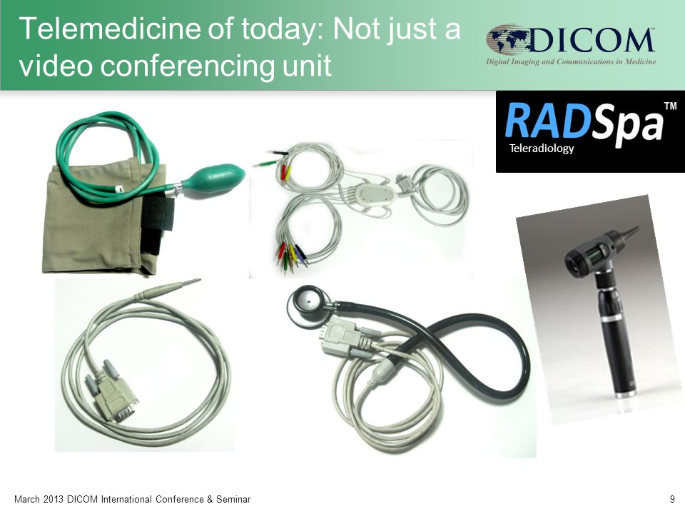 Telemedicine of today: Not just a video conferencing unit March 2013 DICOM International Conference & Seminar9 Teleradiology