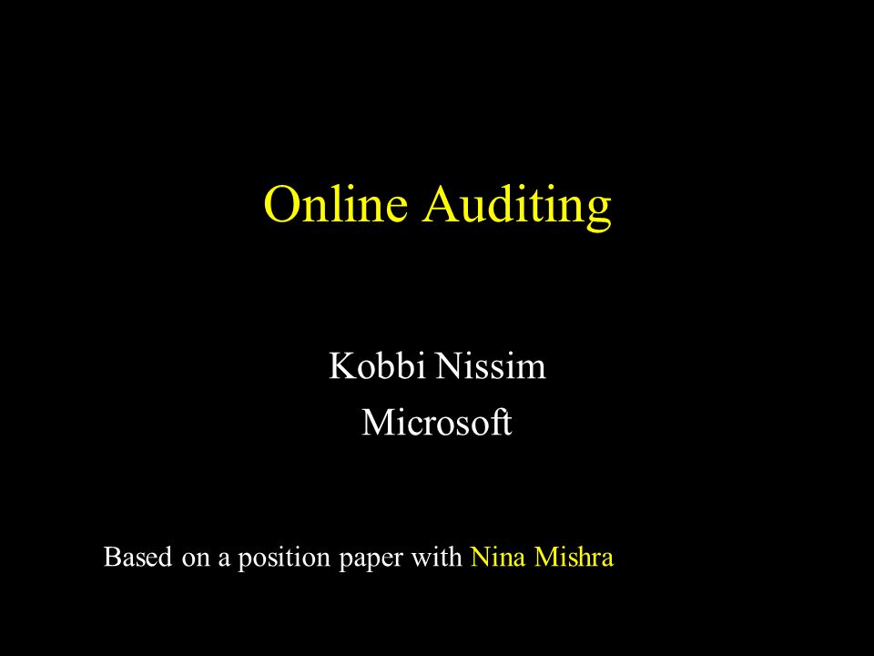 Online Auditing Kobbi Nissim Microsoft Based on a position paper with Nina Mishra