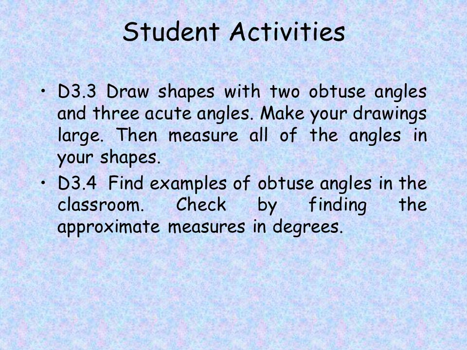 Student Activities D3.3 Draw shapes with two obtuse angles and three acute angles.