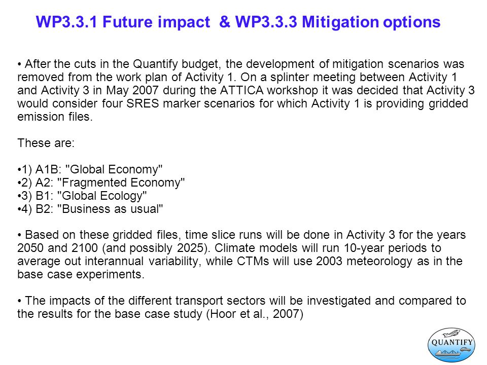 WP3.3.1 Future impact & WP3.3.3 Mitigation options After the cuts in the Quantify budget, the development of mitigation scenarios was removed from the work plan of Activity 1.