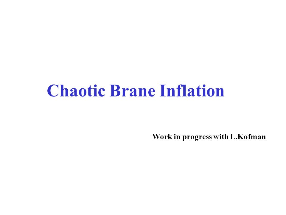 Chaotic Brane Inflation Work in progress with L.Kofman