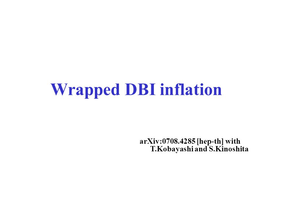 Wrapped DBI inflation arXiv:0708.4285 [hep-th] with T.Kobayashi and S.Kinoshita