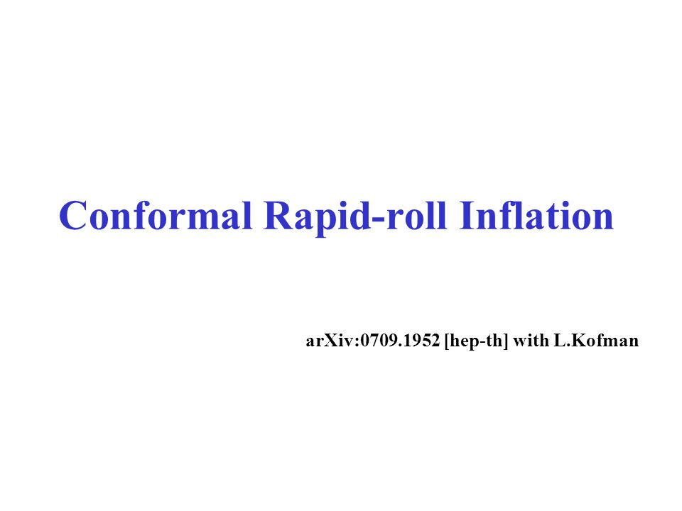 Conformal Rapid-roll Inflation arXiv:0709.1952 [hep-th] with L.Kofman