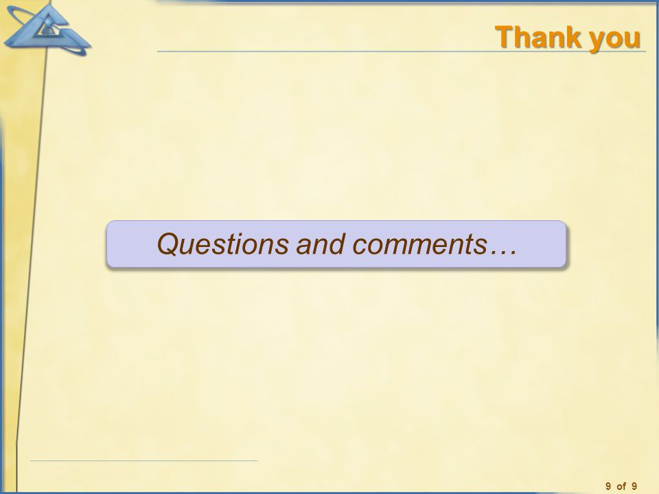 Thank you Questions and comments… 9 of 9