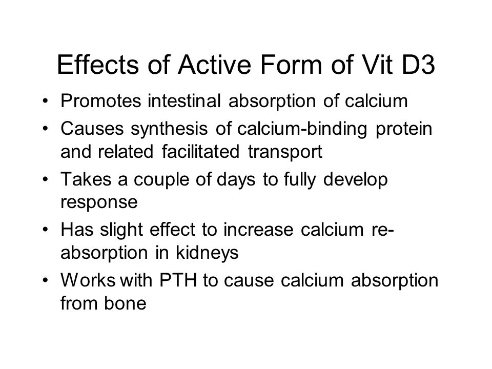Effects of Active Form of Vit D3 Promotes intestinal absorption of calcium Causes synthesis of calcium-binding protein and related facilitated transpo