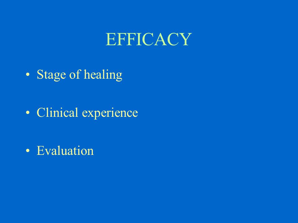 EFFICACY Stage of healing Clinical experience Evaluation