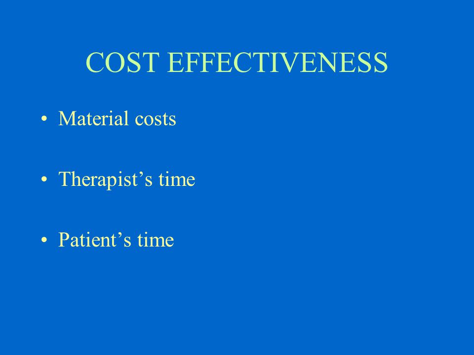 COST EFFECTIVENESS Material costs Therapist's time Patient's time