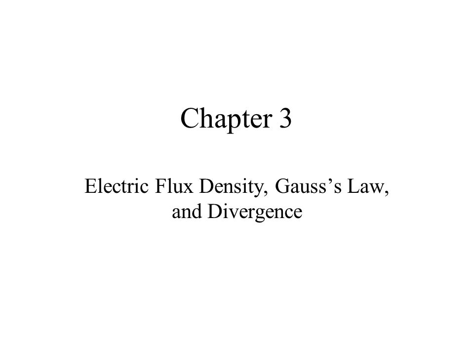 Chapter 3 Electric Flux Density, Gauss's Law, and Divergence