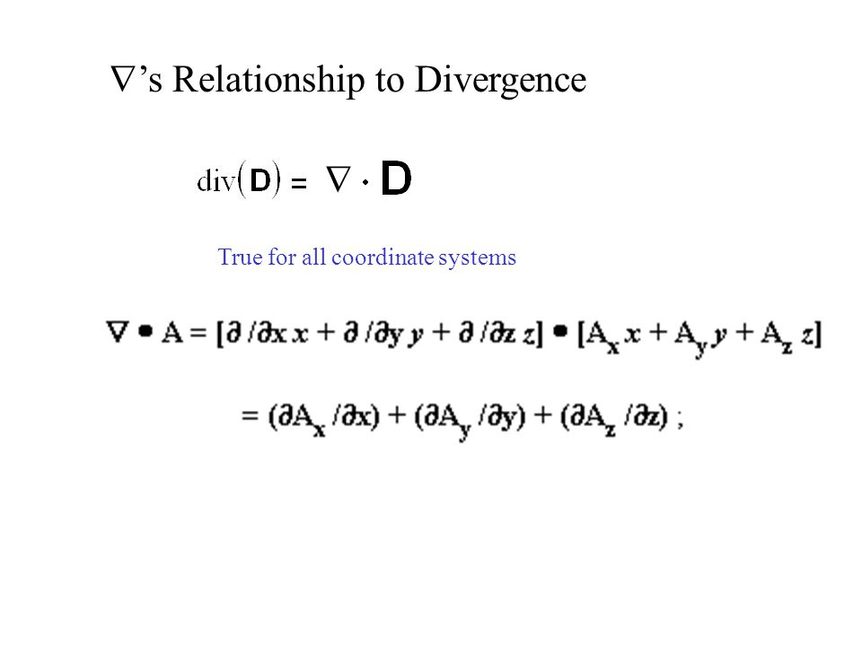  's Relationship to Divergence  True for all coordinate systems
