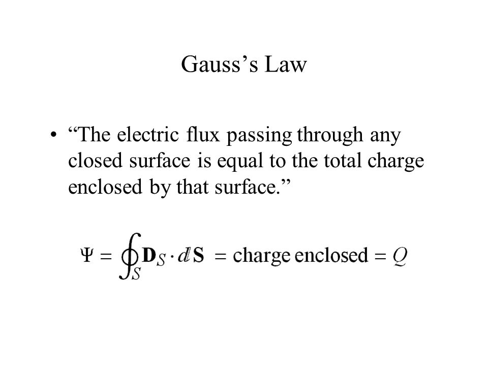 """Gauss's Law """"The electric flux passing through any closed surface is equal to the total charge enclosed by that surface."""""""