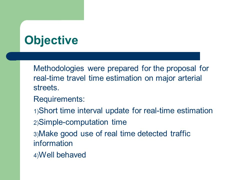 Objective Methodologies were prepared for the proposal for real-time travel time estimation on major arterial streets.